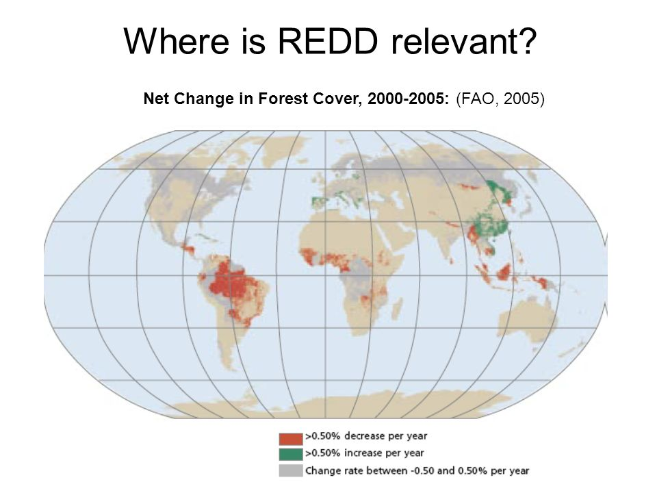 Where is REDD relevant Net Change in Forest Cover, 2000-2005: (FAO, 2005)