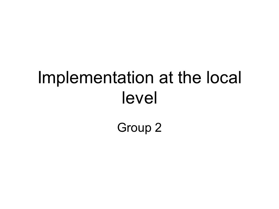 Implementation at the local level Group 2