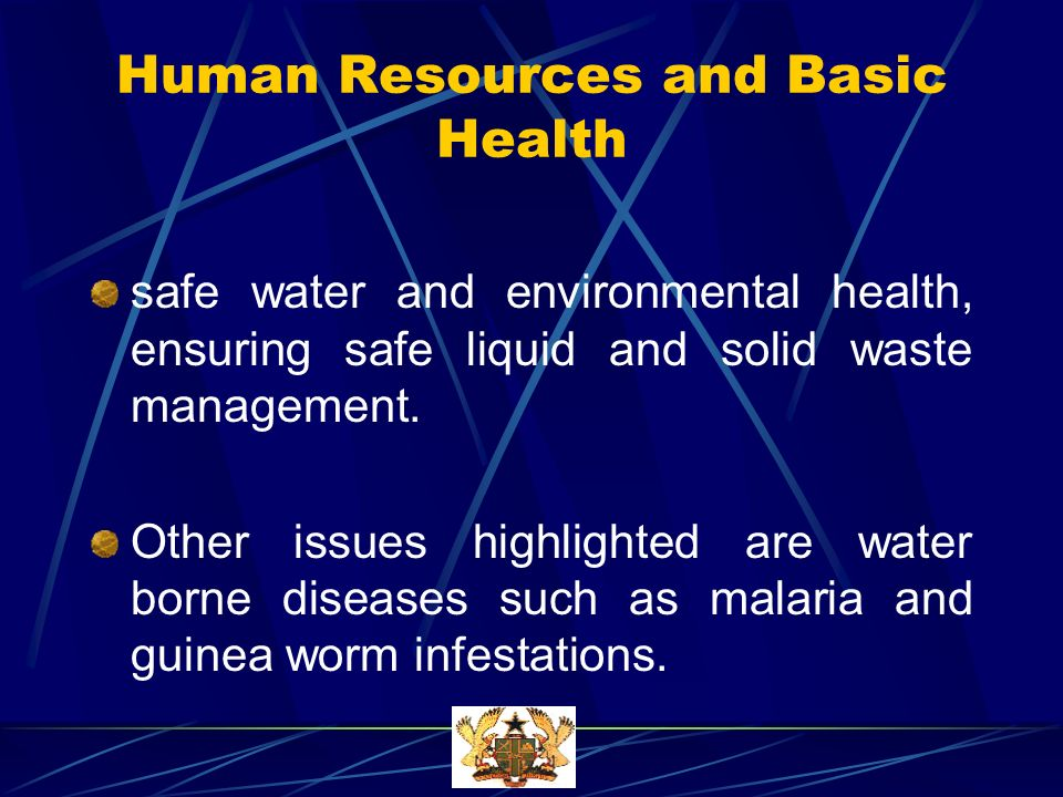 Human Resources and Basic Health safe water and environmental health, ensuring safe liquid and solid waste management.