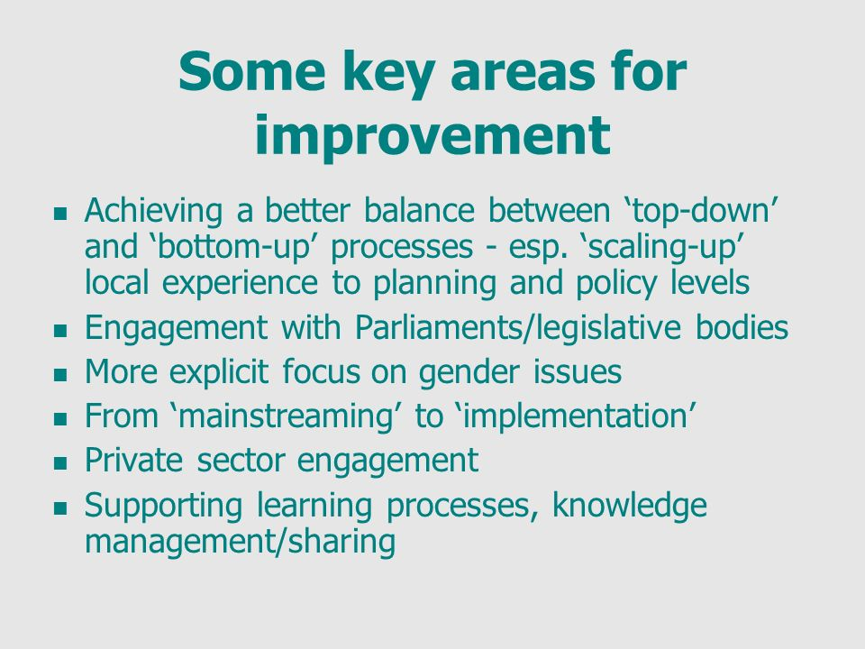 Some key areas for improvement Achieving a better balance between top-down and bottom-up processes - esp.