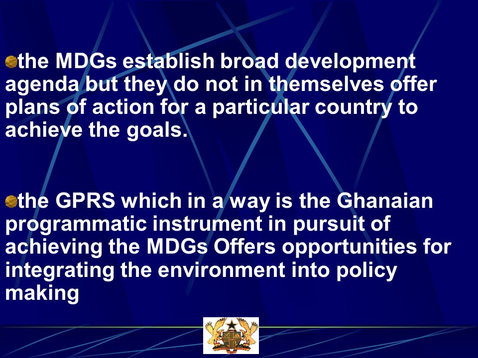 the MDGs establish broad development agenda but they do not in themselves offer plans of action for a particular country to achieve the goals.