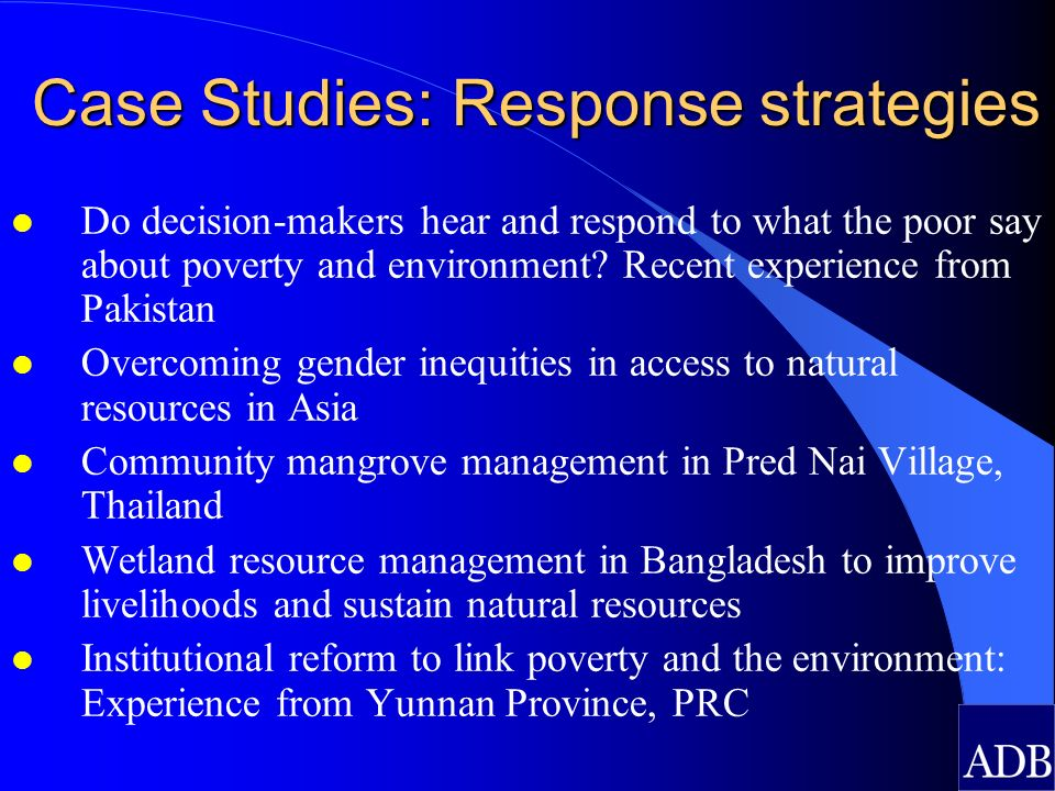 Case Studies: Response strategies l Do decision-makers hear and respond to what the poor say about poverty and environment? Recent experience from Pak