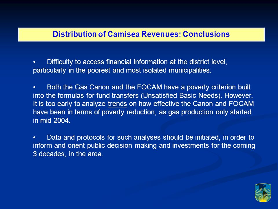 Distribution of Camisea Revenues: Conclusions Difficulty to access financial information at the district level, particularly in the poorest and most isolated municipalities.