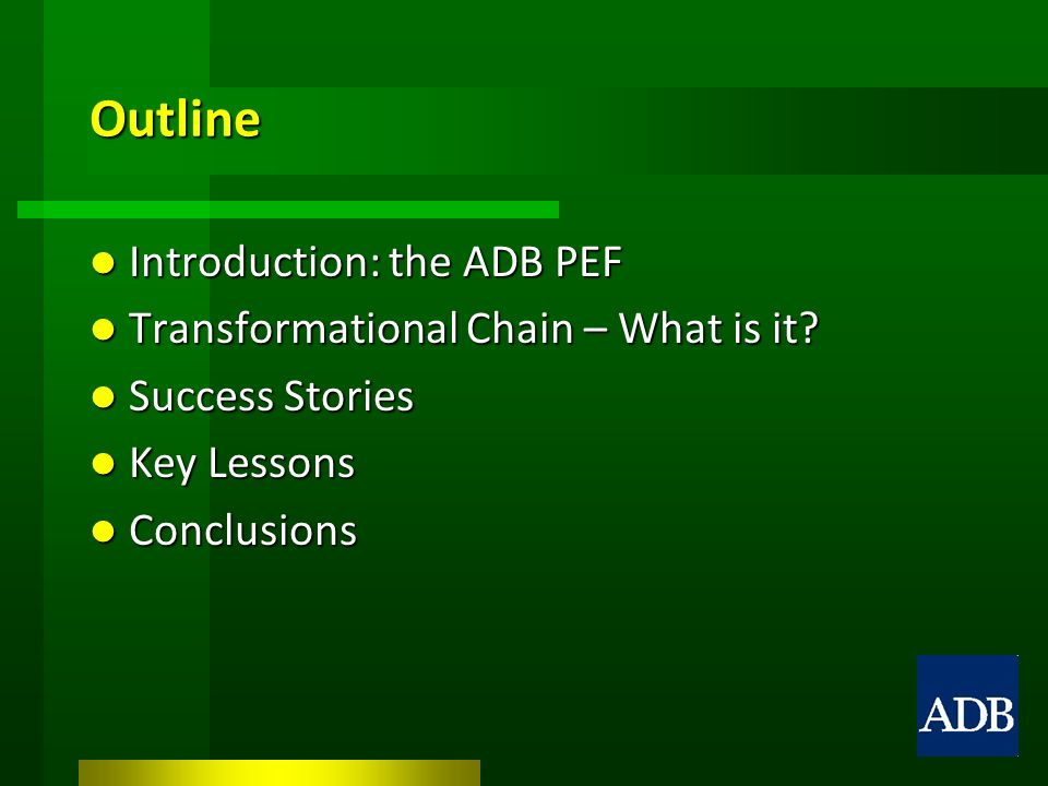 Outline Introduction: the ADB PEF Introduction: the ADB PEF Transformational Chain – What is it.