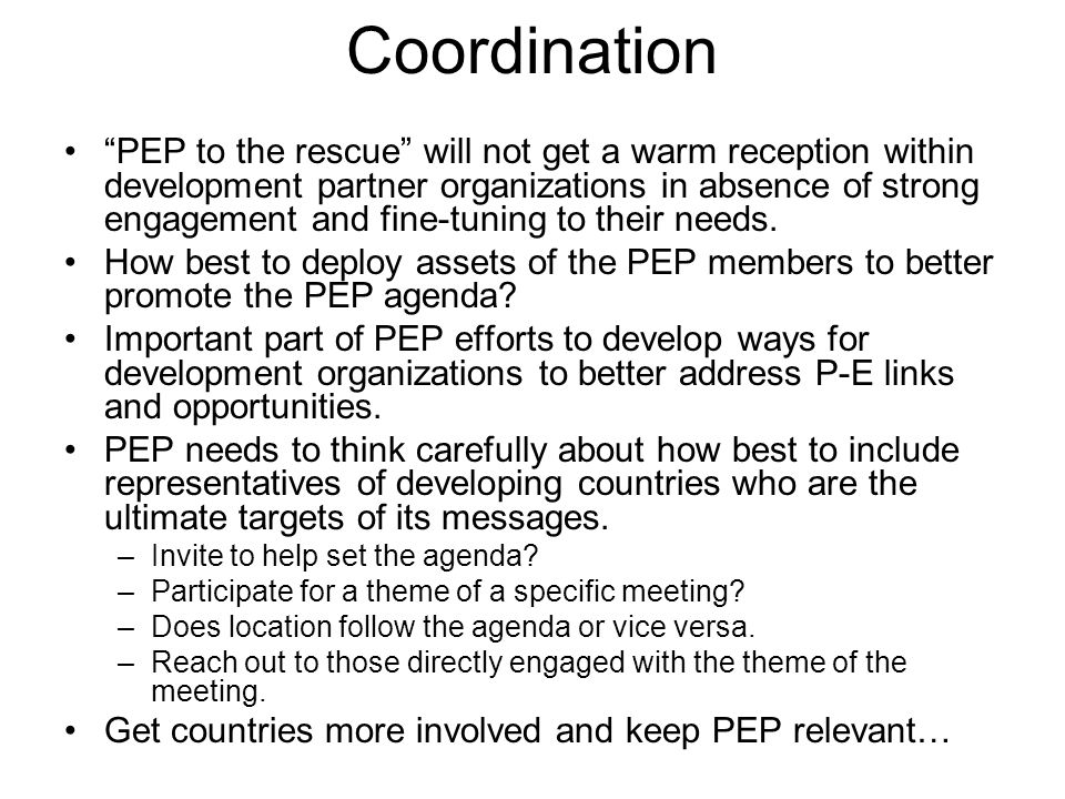 Coordination PEP to the rescue will not get a warm reception within development partner organizations in absence of strong engagement and fine-tuning to their needs.