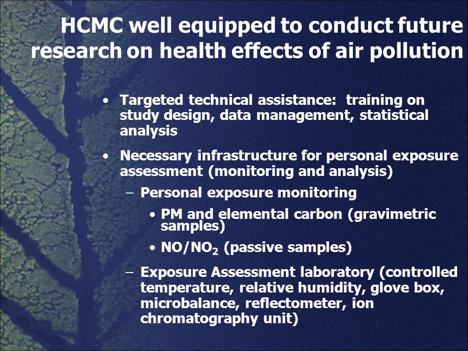 HCMC well equipped to conduct future research on health effects of air pollution Targeted technical assistance: training on study design, data managem