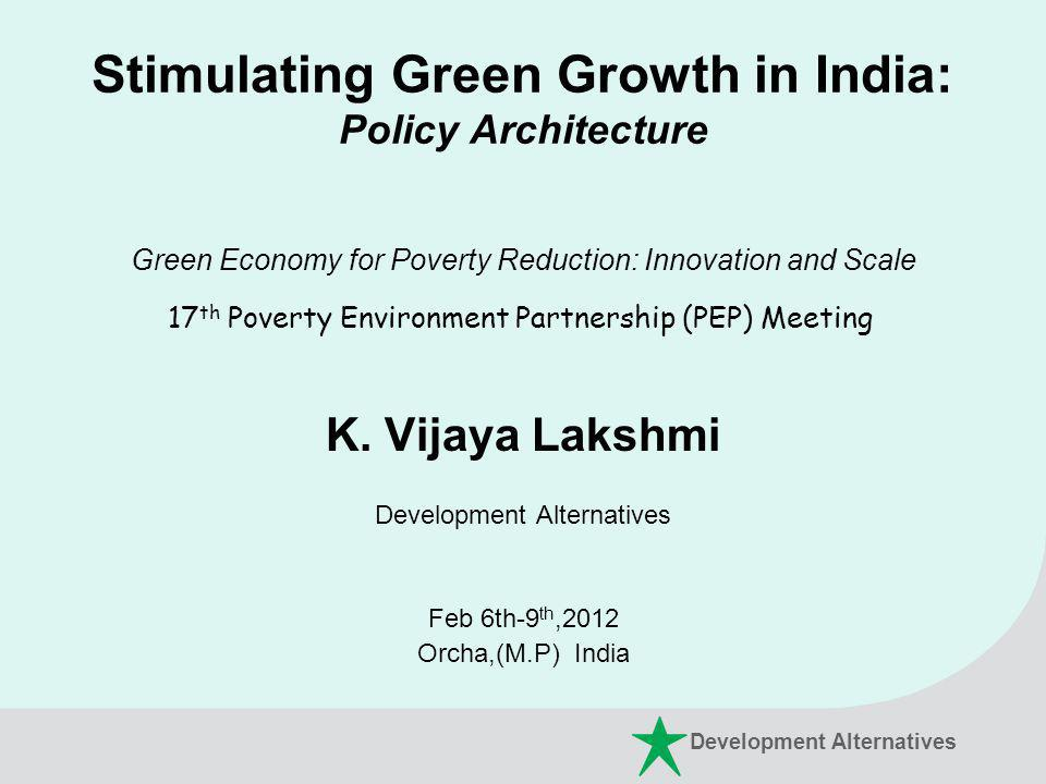 Stimulating Green Growth in India: Policy Architecture Green Economy for Poverty Reduction: Innovation and Scale 17 th Poverty Environment Partnership