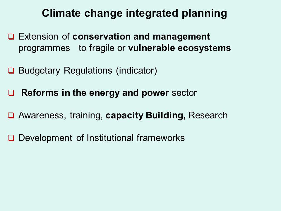 Climate change integrated planning Extension of conservation and management programmes to fragile or vulnerable ecosystems Budgetary Regulations (indi