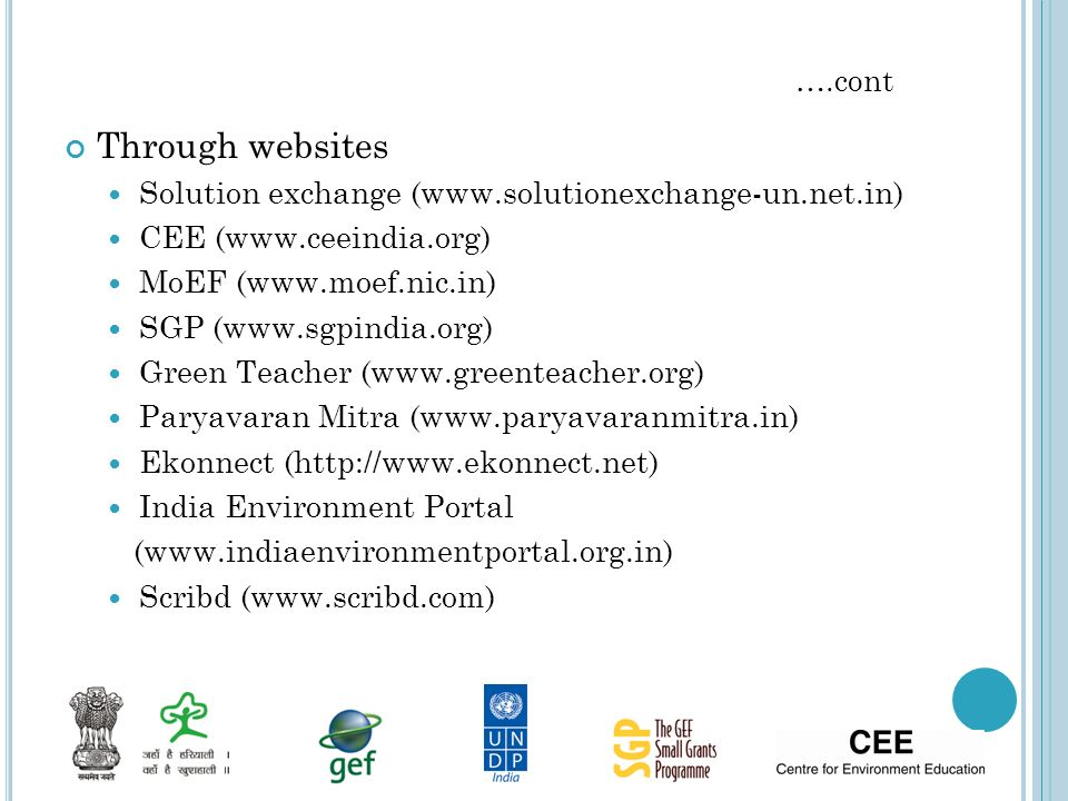 Through websites Solution exchange (www.solutionexchange-un.net.in) CEE (www.ceeindia.org) MoEF (www.moef.nic.in) SGP (www.sgpindia.org) Green Teacher