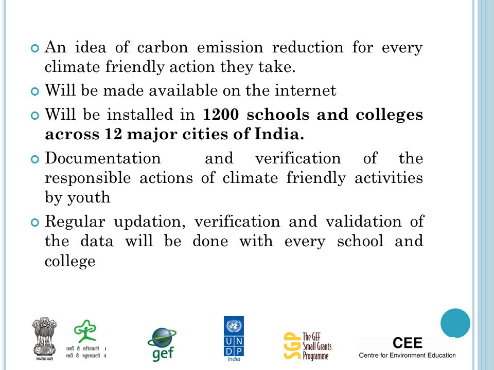 An idea of carbon emission reduction for every climate friendly action they take. Will be made available on the internet Will be installed in 1200 sch