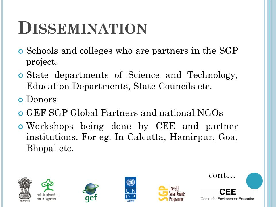 D ISSEMINATION Schools and colleges who are partners in the SGP project. State departments of Science and Technology, Education Departments, State Cou