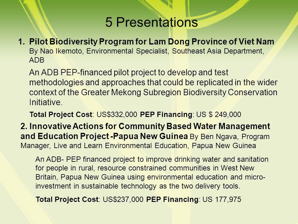 5 Presentations 1.Pilot Biodiversity Program for Lam Dong Province of Viet Nam By Nao Ikemoto, Environmental Specialist, Southeast Asia Department, AD