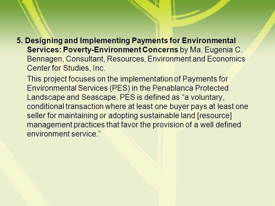 5. Designing and Implementing Payments for Environmental Services: Poverty-Environment Concerns by Ma. Eugenia C. Bennagen, Consultant, Resources, Env