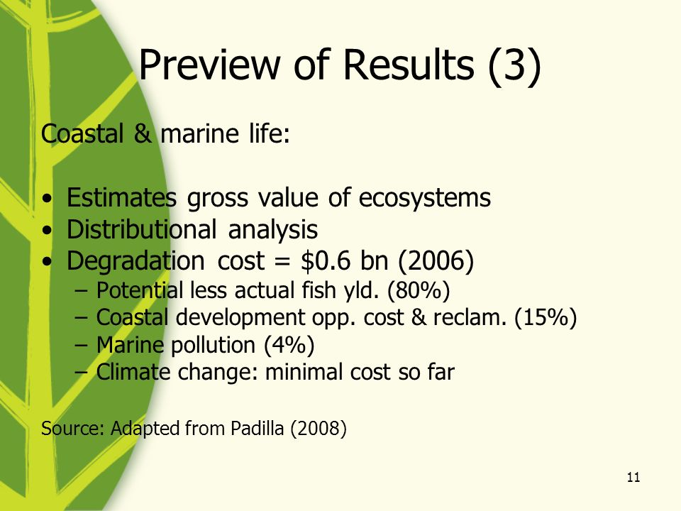 11 Preview of Results (3) Coastal & marine life: Estimates gross value of ecosystems Distributional analysis Degradation cost = $0.6 bn (2006) –Potent