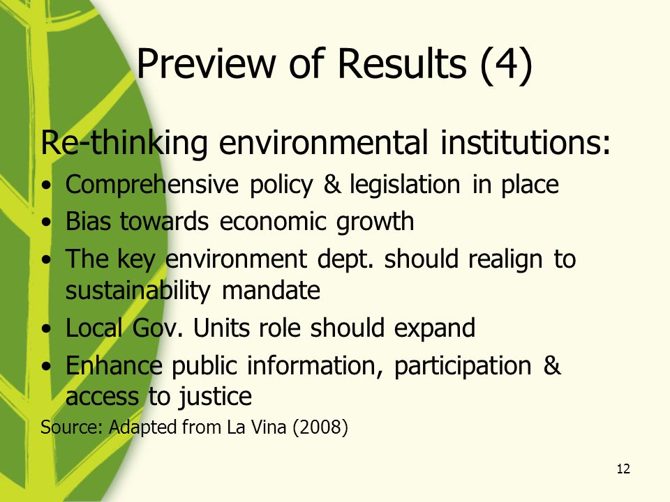 12 Preview of Results (4) Re-thinking environmental institutions: Comprehensive policy & legislation in place Bias towards economic growth The key env