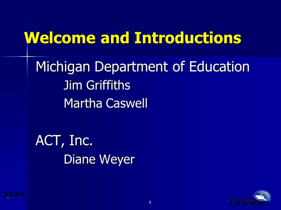 2 2 Welcome and Introductions Michigan Department of Education Jim Griffiths Martha Caswell ACT, Inc.