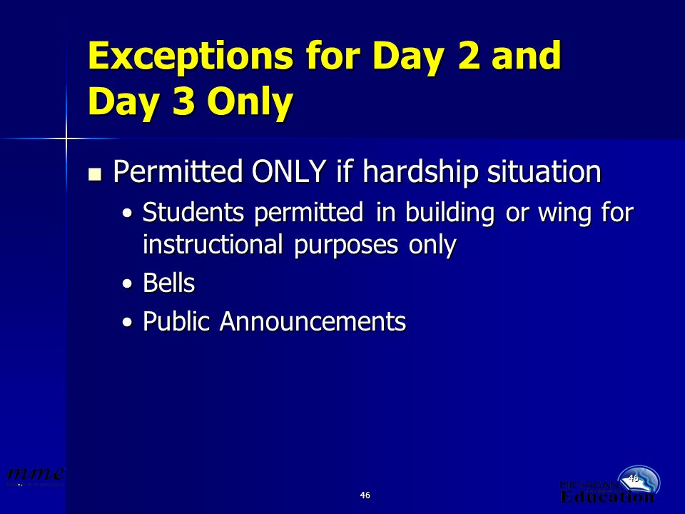 46 Exceptions for Day 2 and Day 3 Only Permitted ONLY if hardship situation Permitted ONLY if hardship situation Students permitted in building or wing for instructional purposes onlyStudents permitted in building or wing for instructional purposes only BellsBells Public AnnouncementsPublic Announcements