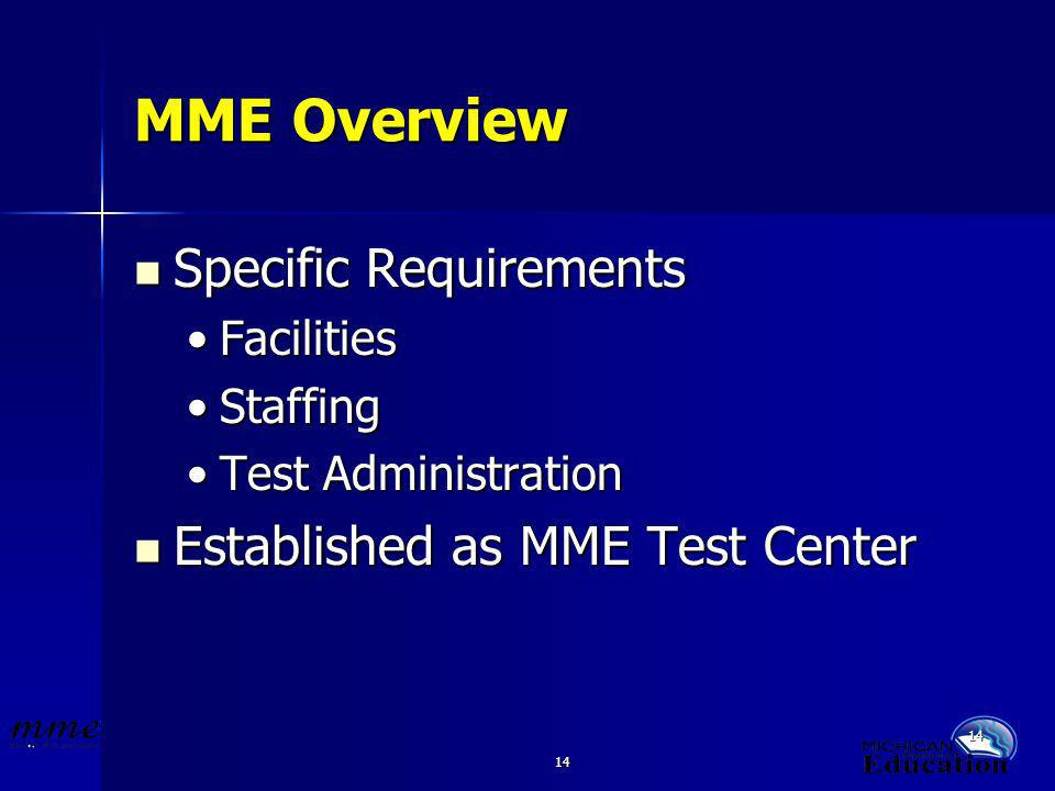 14 MME Overview Specific Requirements Specific Requirements FacilitiesFacilities StaffingStaffing Test AdministrationTest Administration Established as MME Test Center Established as MME Test Center