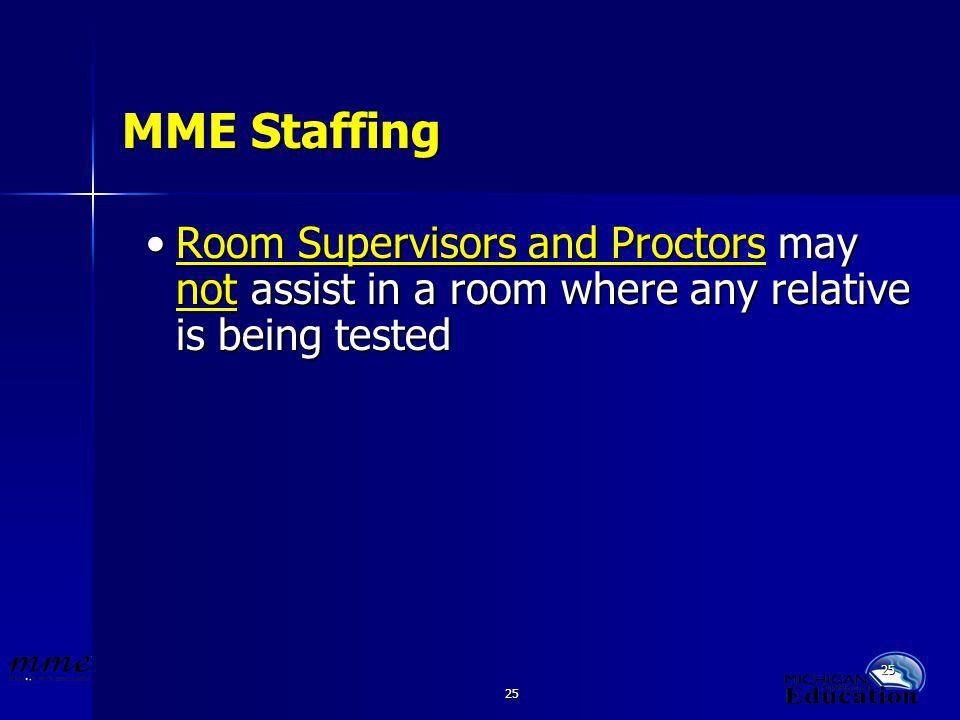 25 MME Staffing Room Supervisors and Proctors may not assist in a room where any relative is being testedRoom Supervisors and Proctors may not assist in a room where any relative is being tested
