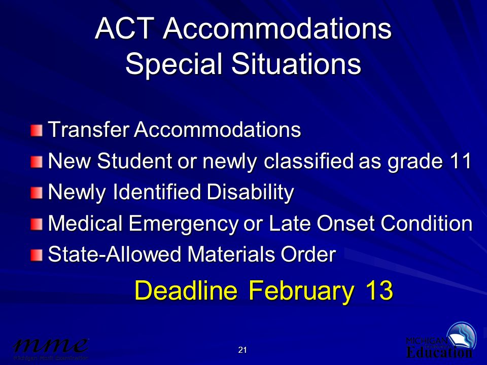 21 ACT Accommodations Special Situations Transfer Accommodations New Student or newly classified as grade 11 Newly Identified Disability Medical Emerg