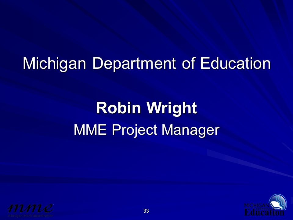 33 Michigan Department of Education Robin Wright MME Project Manager