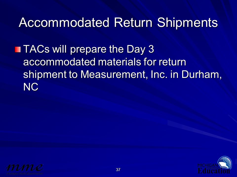 37 Accommodated Return Shipments TACs will prepare the Day 3 accommodated materials for return shipment to Measurement, Inc. in Durham, NC