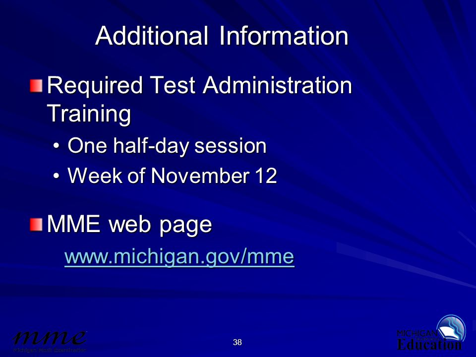 38 Additional Information Required Test Administration Training One half-day sessionOne half-day session Week of November 12Week of November 12 MME we