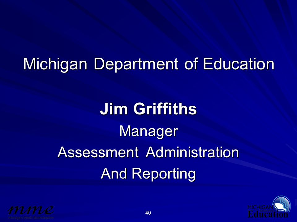 40 Michigan Department of Education Jim Griffiths Manager Assessment Administration And Reporting