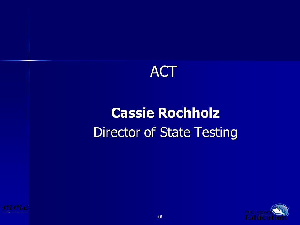 18 ACT Cassie Rochholz Director of State Testing