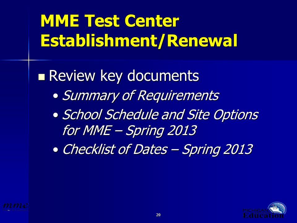 20 MME Test Center Establishment/Renewal Review key documents Review key documents Summary of RequirementsSummary of Requirements School Schedule and