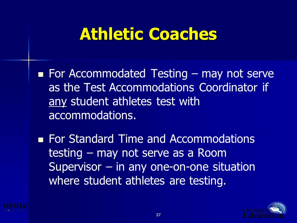 27 Athletic Coaches For Accommodated Testing – may not serve as the Test Accommodations Coordinator if any student athletes test with accommodations.
