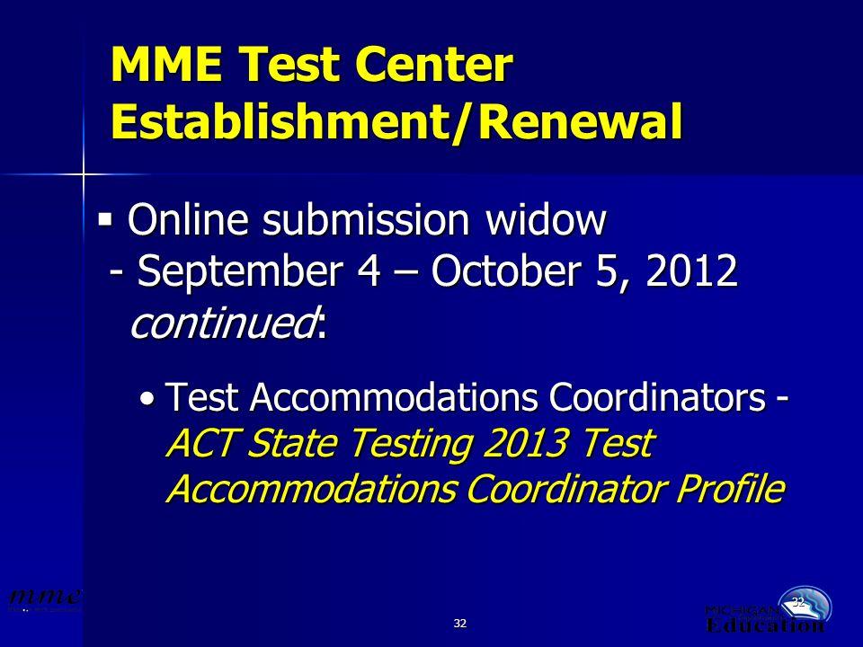 32 MME Test Center Establishment/Renewal Online submission widow Online submission widow - September 4 – October 5, 2012 continued: - September 4 – Oc