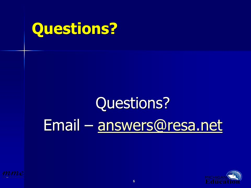 6 6 Questions? Questions? Email – answers@resa.net answers@resa.net