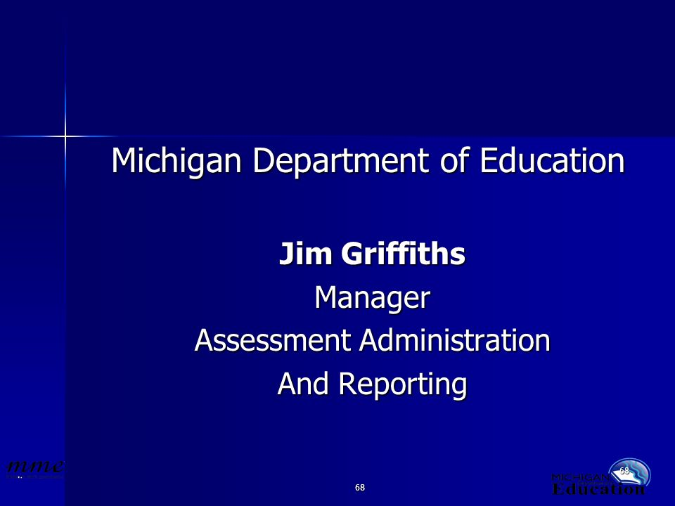 68 Michigan Department of Education Jim Griffiths Manager Assessment Administration And Reporting