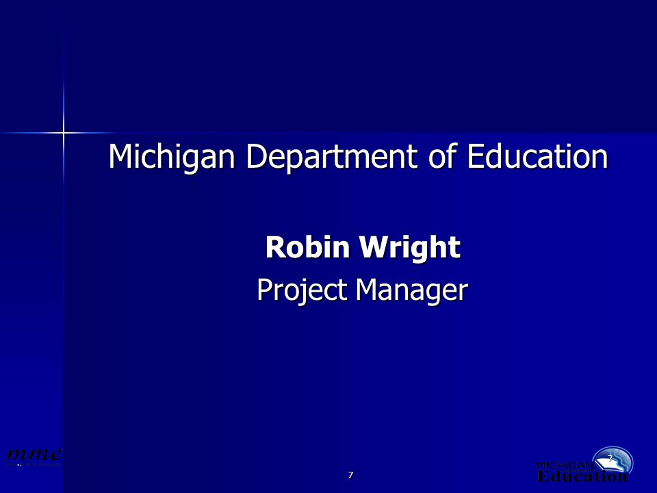 7 7 Michigan Department of Education Robin Wright Project Manager