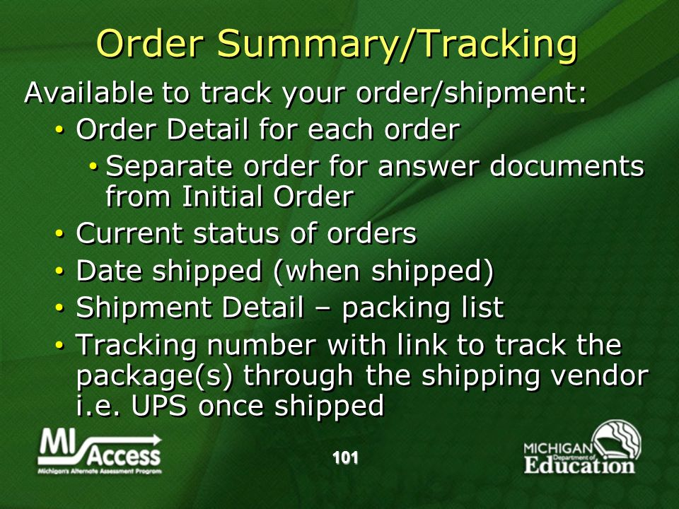 Order Summary/Tracking Available to track your order/shipment: Order Detail for each order Separate order for answer documents from Initial Order Current status of orders Date shipped (when shipped) Shipment Detail – packing list Tracking number with link to track the package(s) through the shipping vendor i.e.