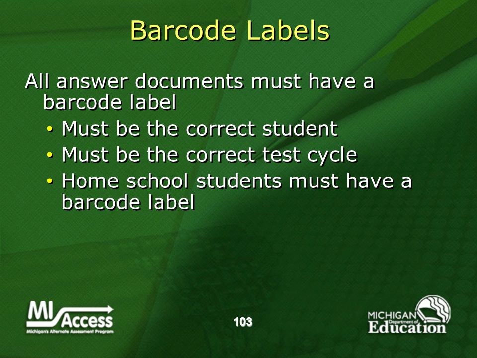 Barcode Labels All answer documents must have a barcode label Must be the correct student Must be the correct test cycle Home school students must have a barcode label All answer documents must have a barcode label Must be the correct student Must be the correct test cycle Home school students must have a barcode label 103