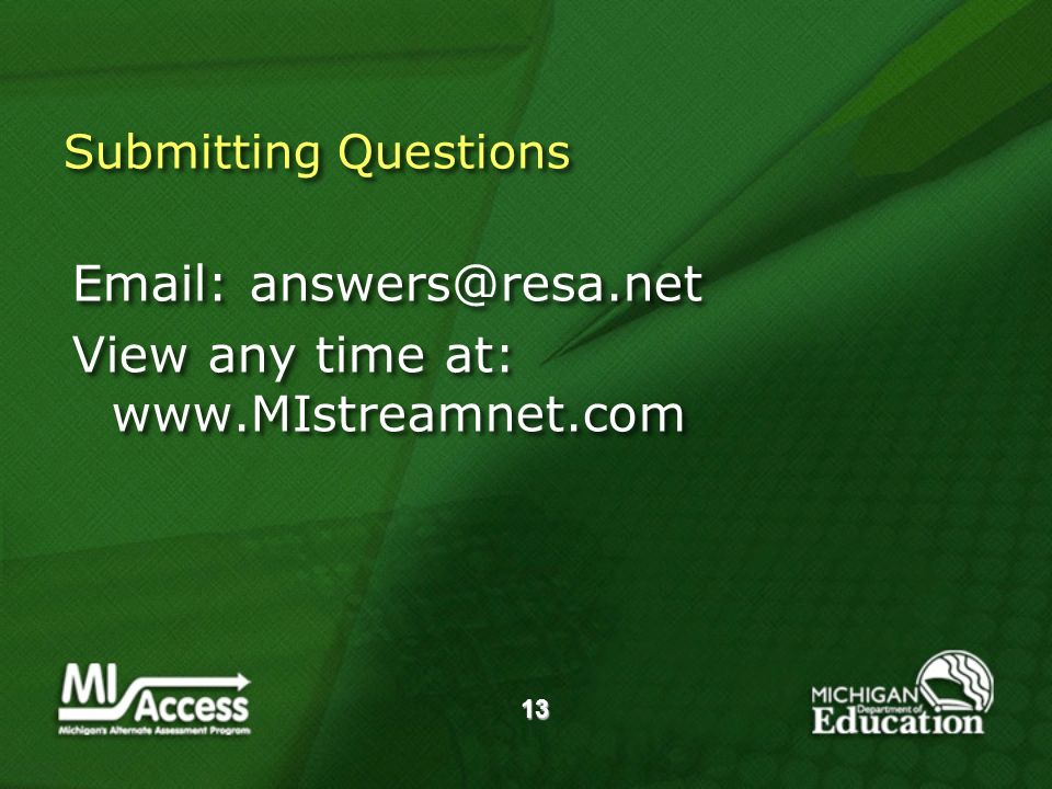13 Submitting Questions Email: answers@resa.net View any time at: www.MIstreamnet.com Email: answers@resa.net View any time at: www.MIstreamnet.com