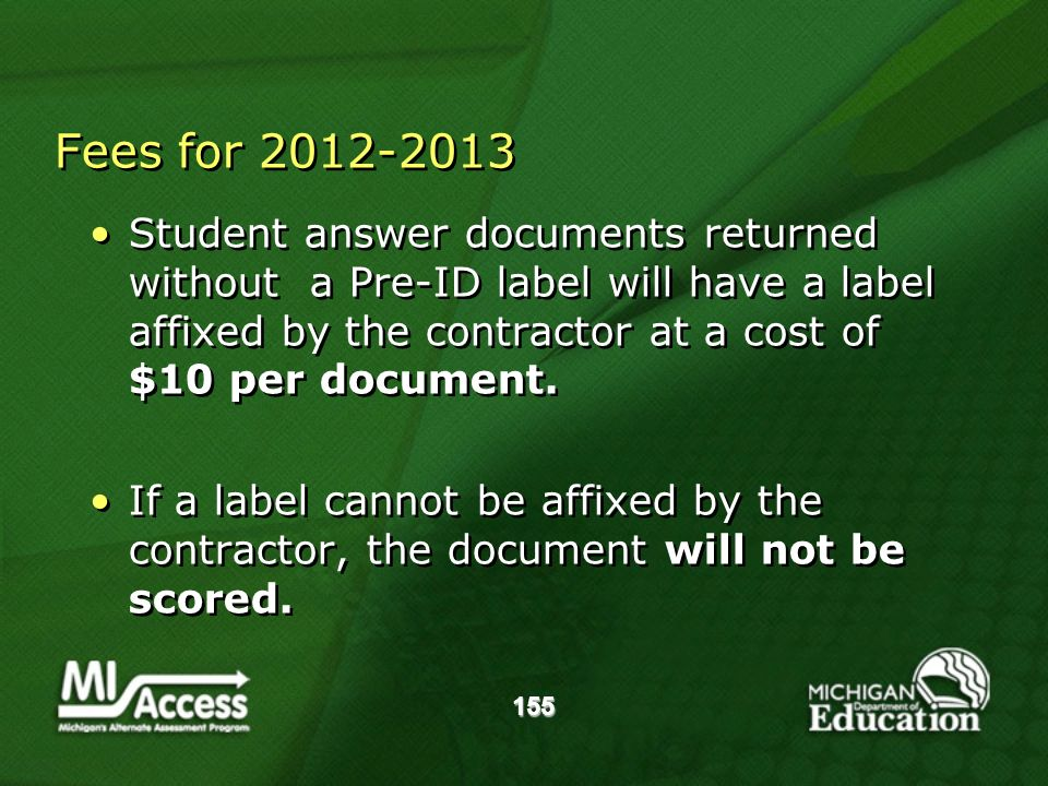 155 Fees for 2012-2013 Student answer documents returned without a Pre-ID label will have a label affixed by the contractor at a cost of $10 per document.