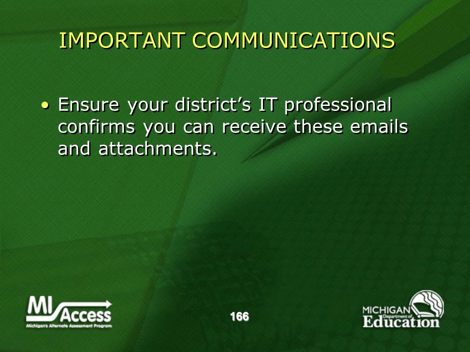 166 Ensure your districts IT professional confirms you can receive these emails and attachments.