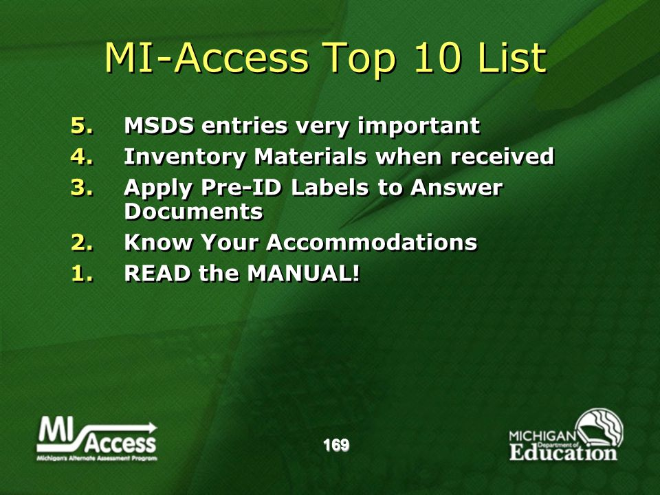 169 MI-Access Top 10 List 5.MSDS entries very important 4.Inventory Materials when received 3.Apply Pre-ID Labels to Answer Documents 2.Know Your Accommodations 1.READ the MANUAL.