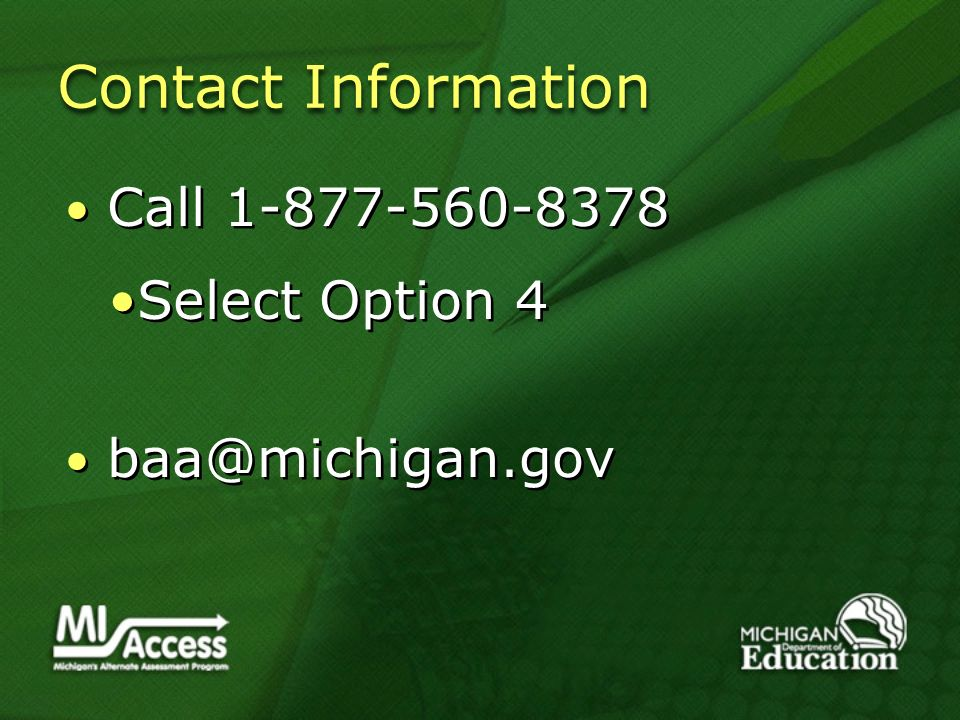 Contact Information Call 1-877-560-8378 Select Option 4 baa@michigan.gov Call 1-877-560-8378 Select Option 4 baa@michigan.gov