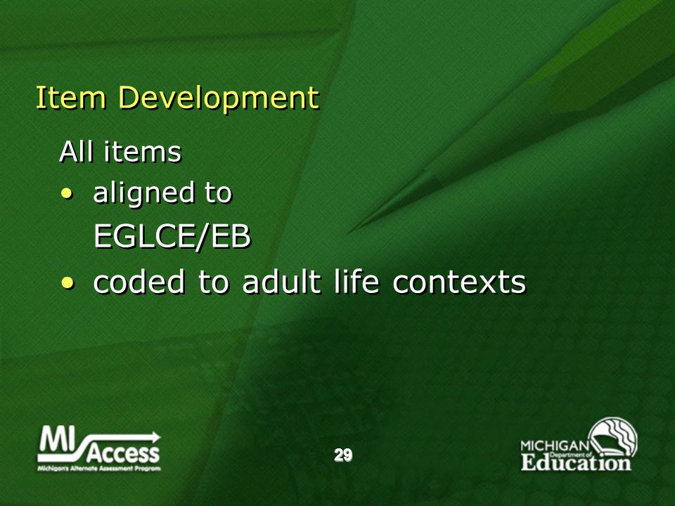 29 Item Development All items aligned to EGLCE/EB coded to adult life contexts All items aligned to EGLCE/EB coded to adult life contexts