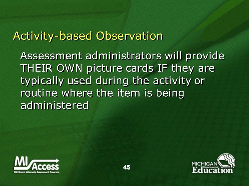 45 Activity-based Observation Assessment administrators will provide THEIR OWN picture cards IF they are typically used during the activity or routine where the item is being administered