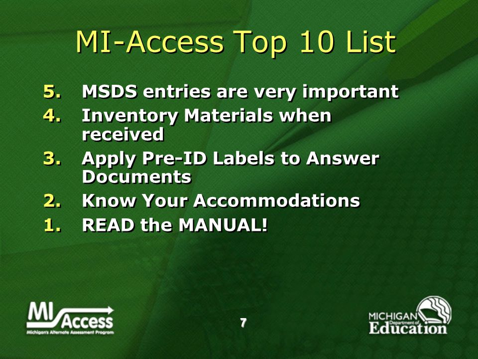 7 MI-Access Top 10 List 5.MSDS entries are very important 4.Inventory Materials when received 3.Apply Pre-ID Labels to Answer Documents 2.Know Your Accommodations 1.READ the MANUAL.