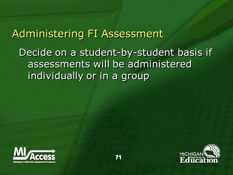 71 Administering FI Assessment Decide on a student-by-student basis if assessments will be administered individually or in a group