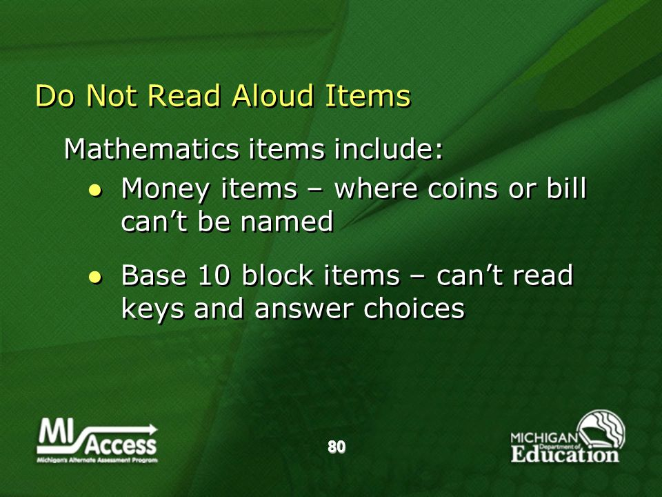 80 Do Not Read Aloud Items Mathematics items include: Money items – where coins or bill cant be named Base 10 block items – cant read keys and answer choices Mathematics items include: Money items – where coins or bill cant be named Base 10 block items – cant read keys and answer choices