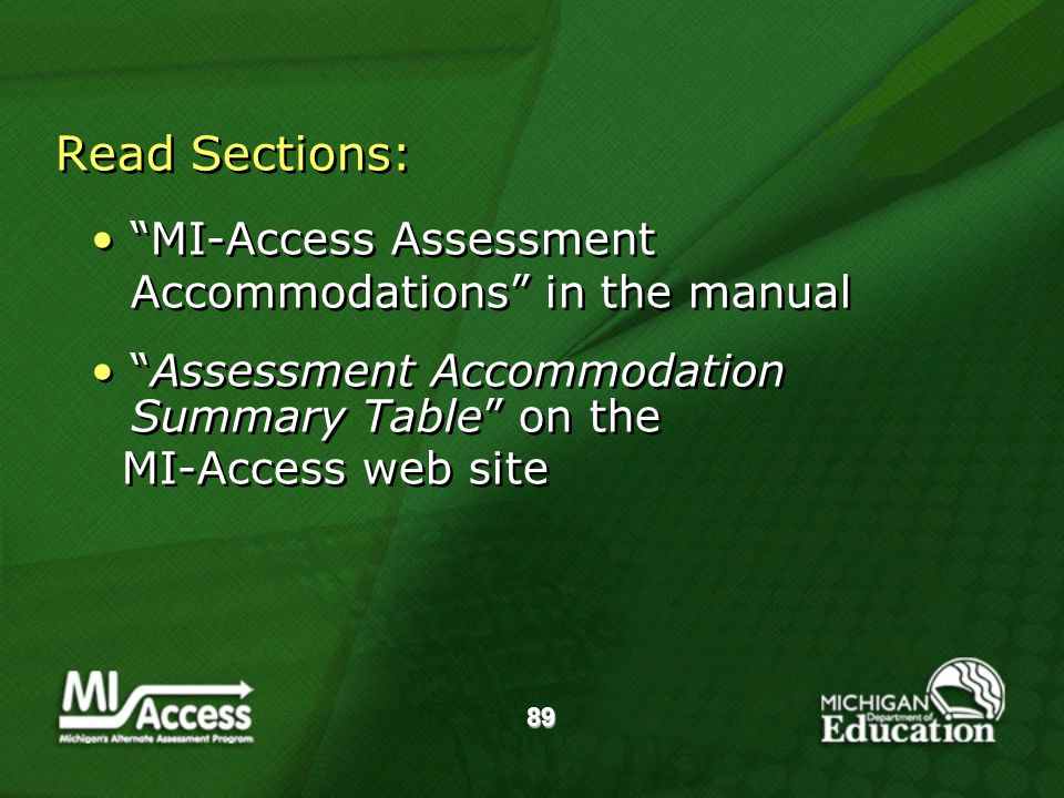89 Read Sections: MI-Access Assessment Accommodations in the manual Assessment Accommodation Summary Table on the MI-Access web site MI-Access Assessment Accommodations in the manual Assessment Accommodation Summary Table on the MI-Access web site