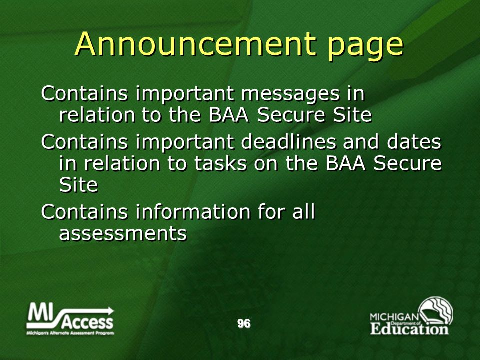 Announcement page Contains important messages in relation to the BAA Secure Site Contains important deadlines and dates in relation to tasks on the BAA Secure Site Contains information for all assessments Contains important messages in relation to the BAA Secure Site Contains important deadlines and dates in relation to tasks on the BAA Secure Site Contains information for all assessments 96