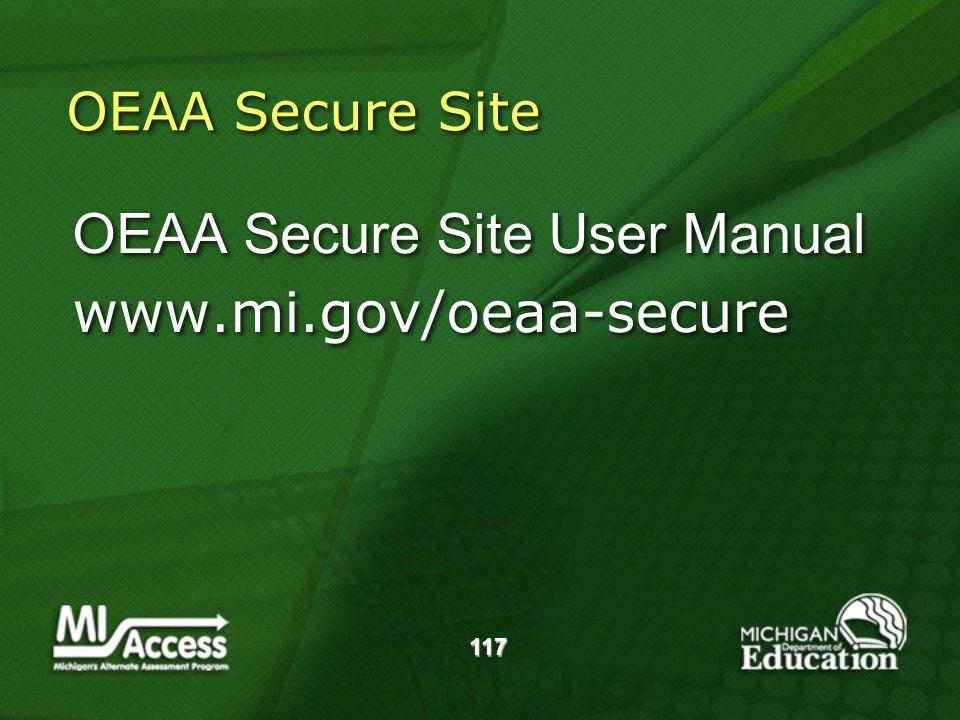 117 OEAA Secure Site OEAA Secure Site User Manual www.mi.gov/oeaa-secure OEAA Secure Site User Manual www.mi.gov/oeaa-secure